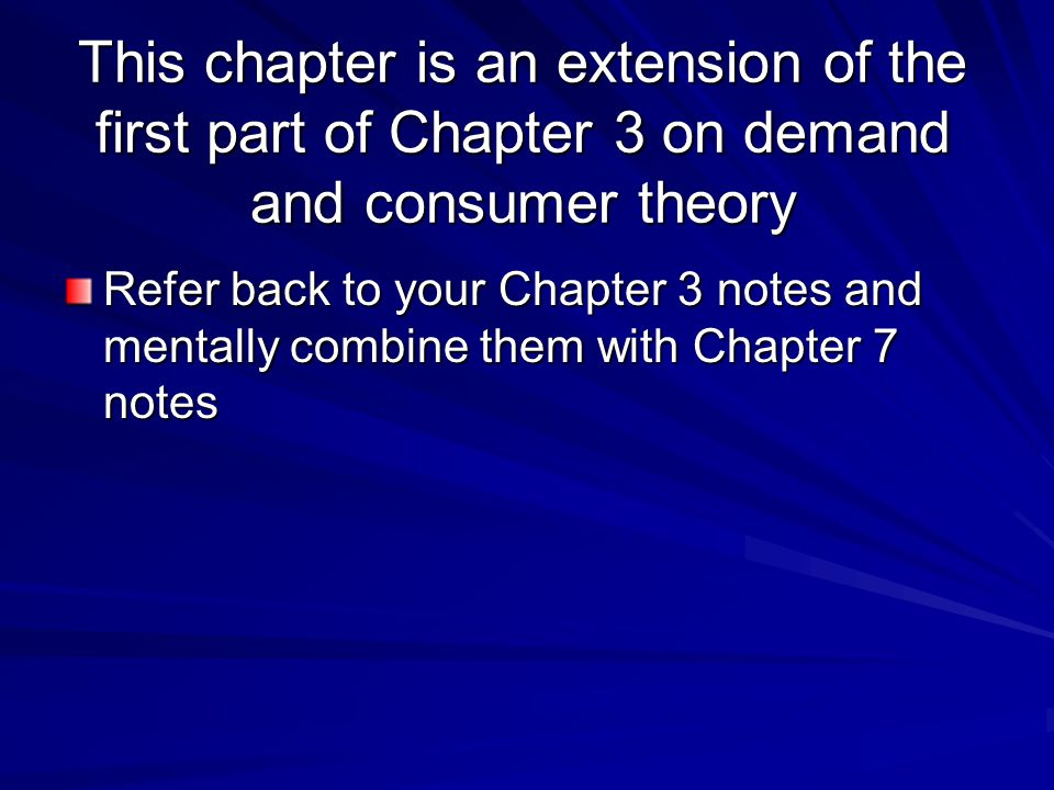 This chapter is an extension of the first part of Chapter 3 on demand and consumer theory