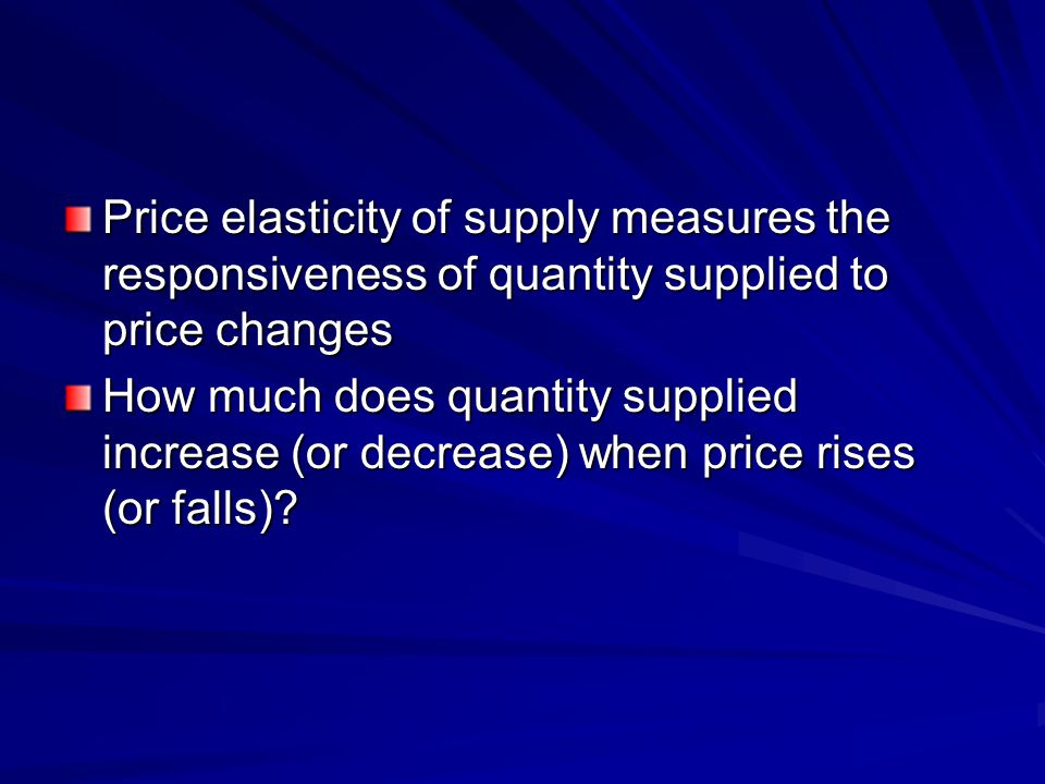 Price elasticity of supply measures the responsiveness of quantity supplied to price changes