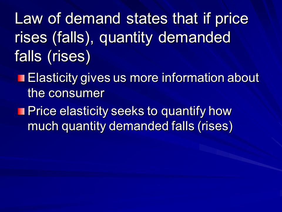 Law of demand states that if price rises (falls), quantity demanded falls (rises)