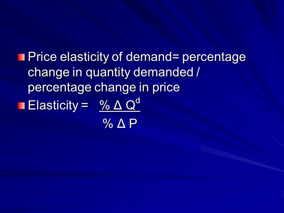 Price elasticity of demand= percentage change in quantity demanded / percentage change in price