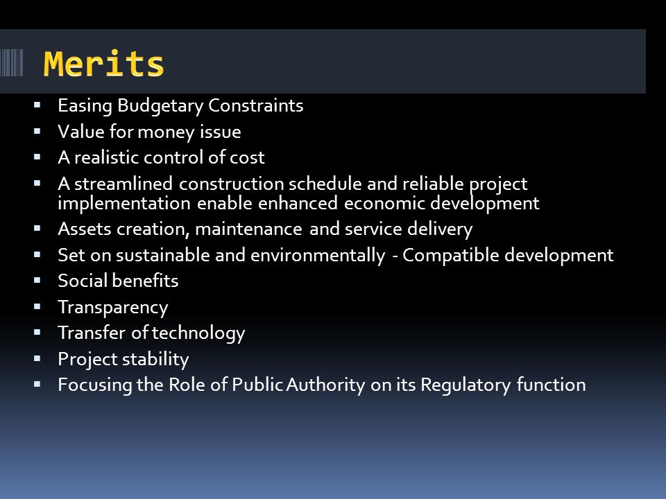 Merits Easing Budgetary Constraints Value for money issue