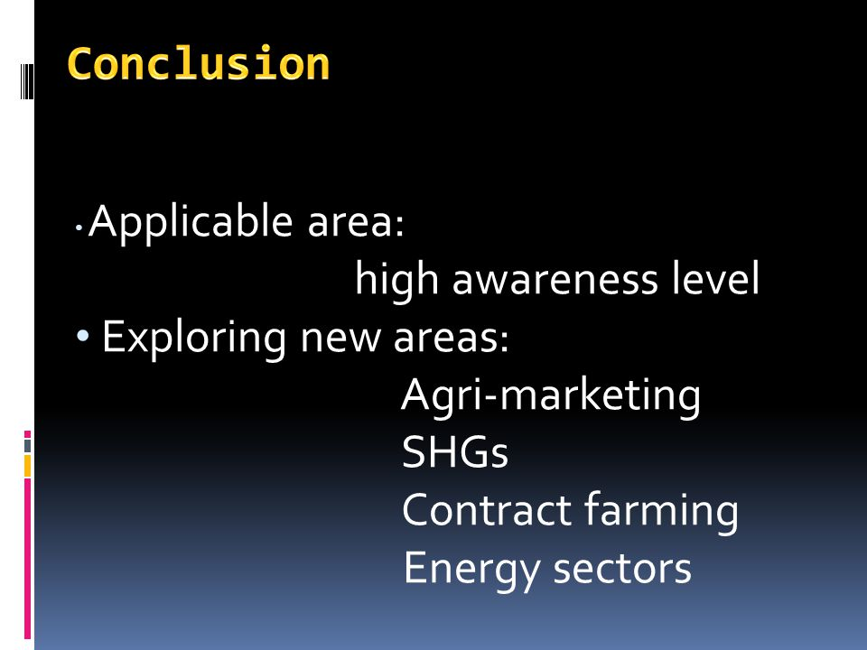 Conclusion high awareness level Exploring new areas: Agri-marketing