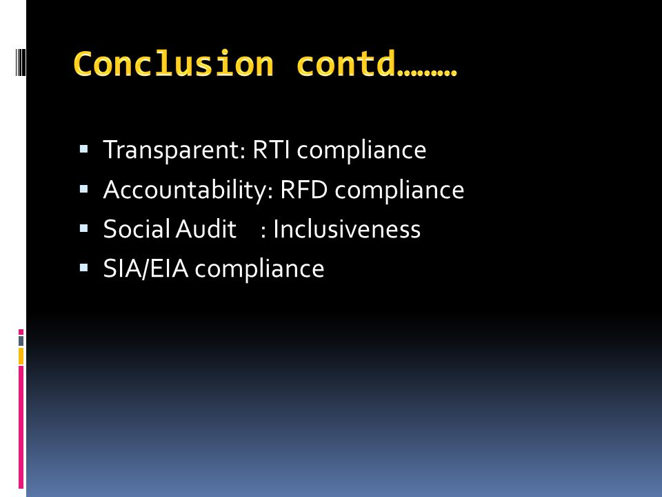 Conclusion contd……… Transparent: RTI compliance