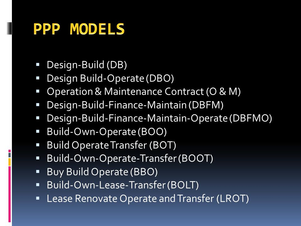 PPP MODELS Design-Build (DB) Design Build-Operate (DBO)