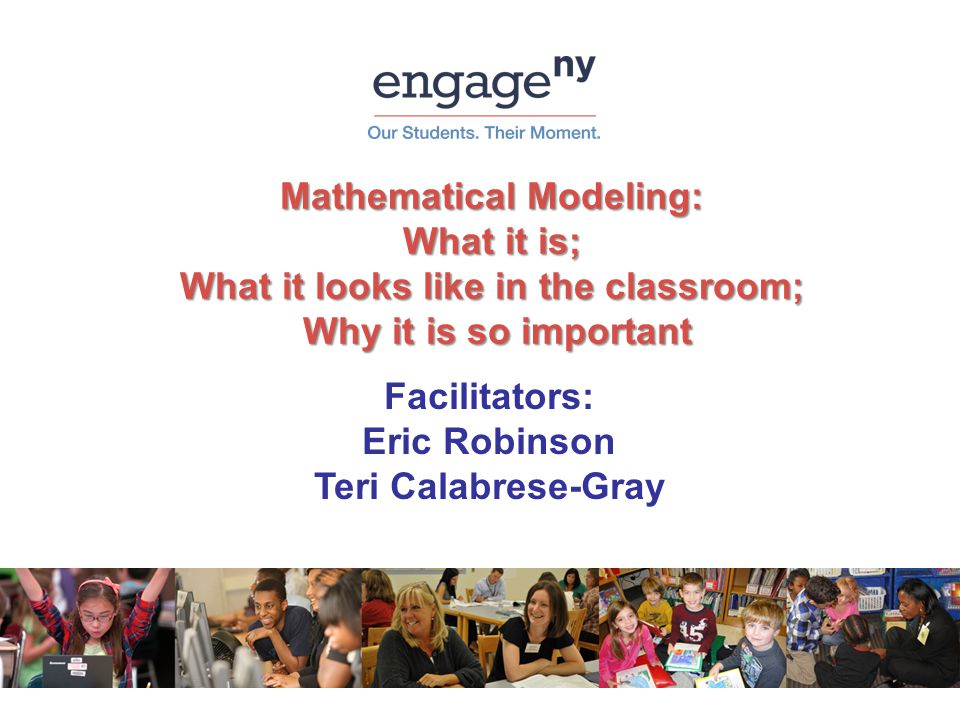 Mathematical Modeling: What it is; What it looks like in the classroom; Why it is so important