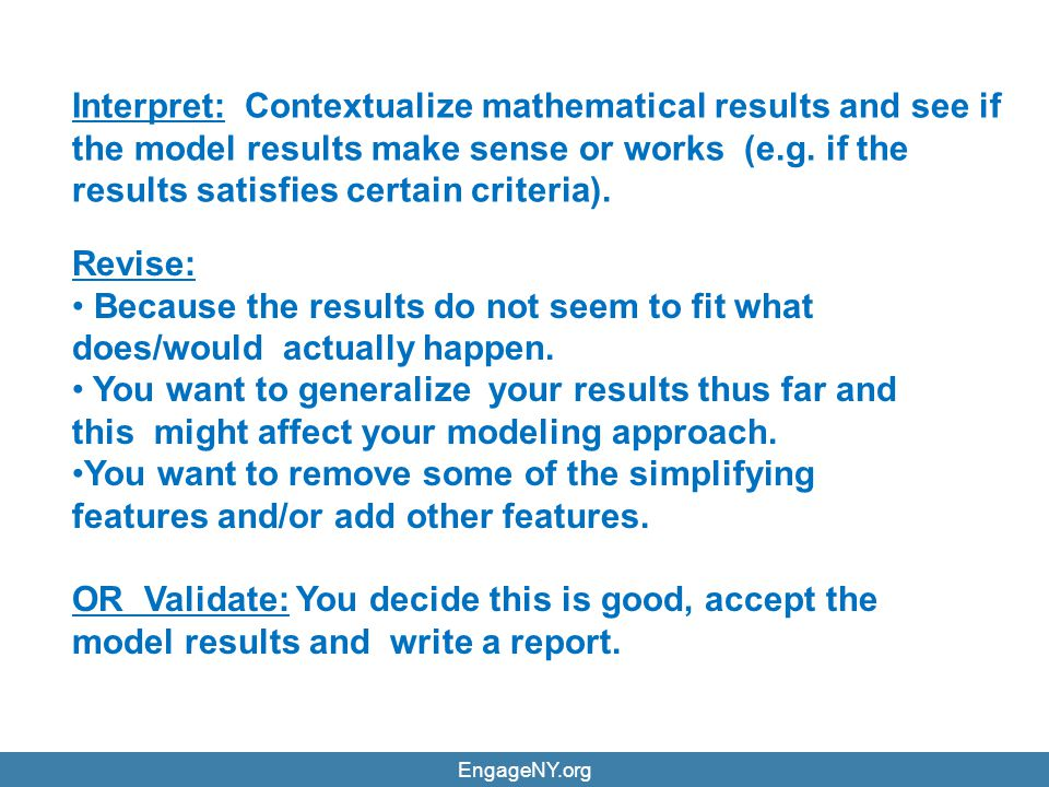 Interpret: Contextualize mathematical results and see if the model results make sense or works (e.g. if the results satisfies certain criteria).
