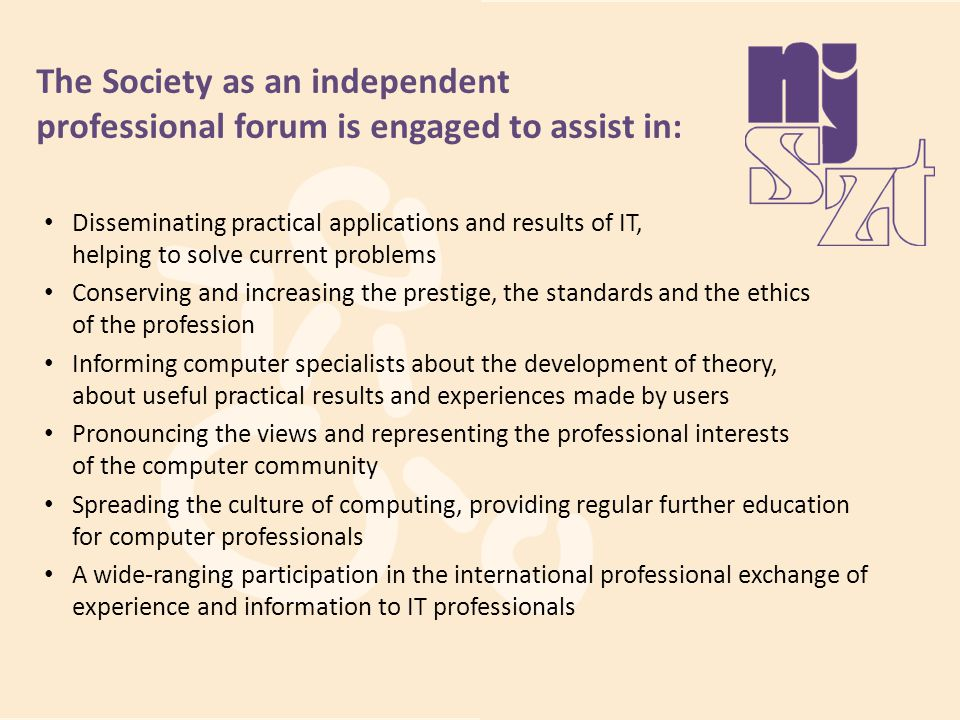 The Society as an independent professional forum is engaged to assist in: