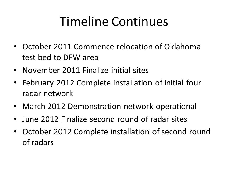 Timeline Continues October 2011 Commence relocation of Oklahoma test bed to DFW area. November 2011 Finalize initial sites.