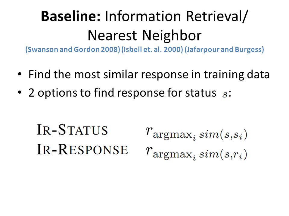 Baseline: Information Retrieval/ Nearest Neighbor (Swanson and Gordon 2008) (Isbell et. al. 2000) (Jafarpour and Burgess)