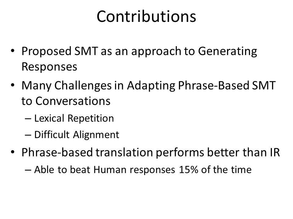 Contributions Proposed SMT as an approach to Generating Responses