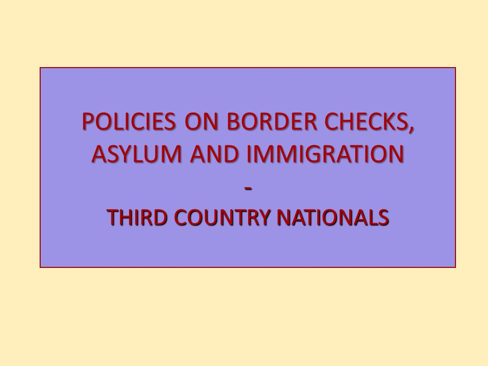 POLICIES ON BORDER CHECKS, ASYLUM AND IMMIGRATION - THIRD COUNTRY NATIONALS