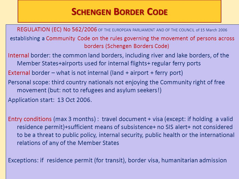Schengen Border Code REGULATION (EC) No 562/2006 OF THE EUROPEAN PARLIAMENT AND OF THE COUNCIL of 15 March 2006.