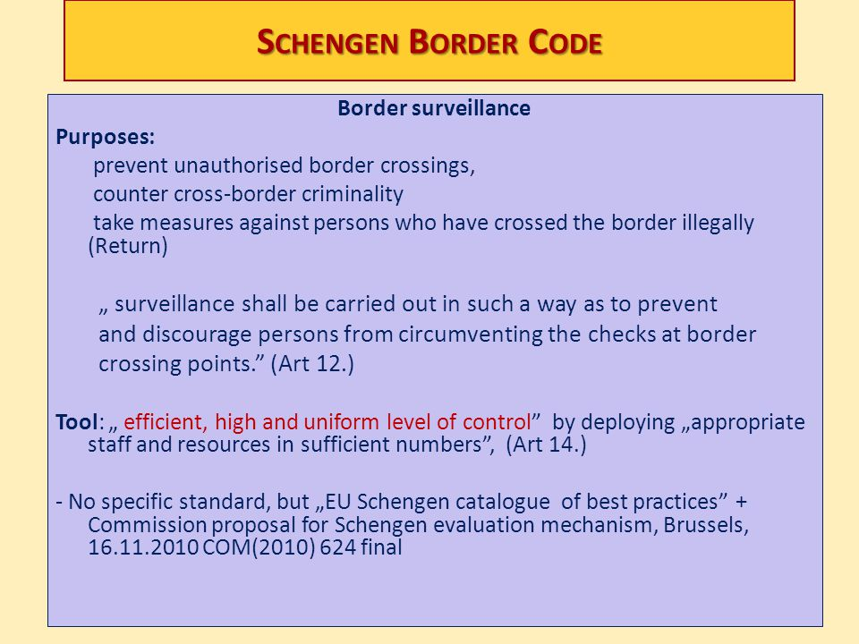 Schengen Border Code Border surveillance. Purposes: prevent unauthorised border crossings, counter cross-border criminality.