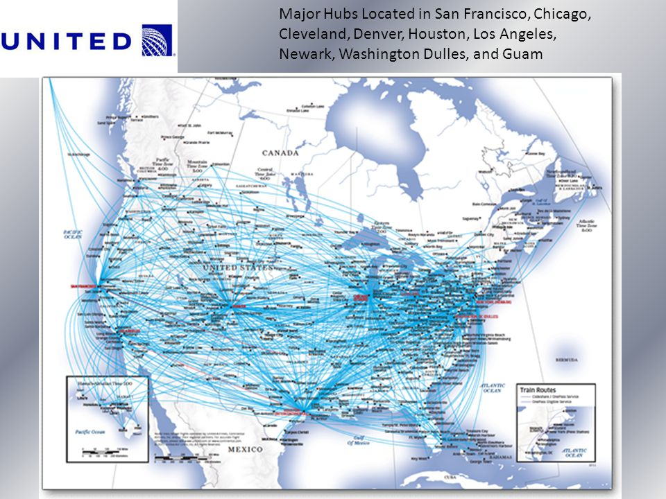 Major Hubs Located in San Francisco, Chicago, Cleveland, Denver, Houston, Los Angeles, Newark, Washington Dulles, and Guam