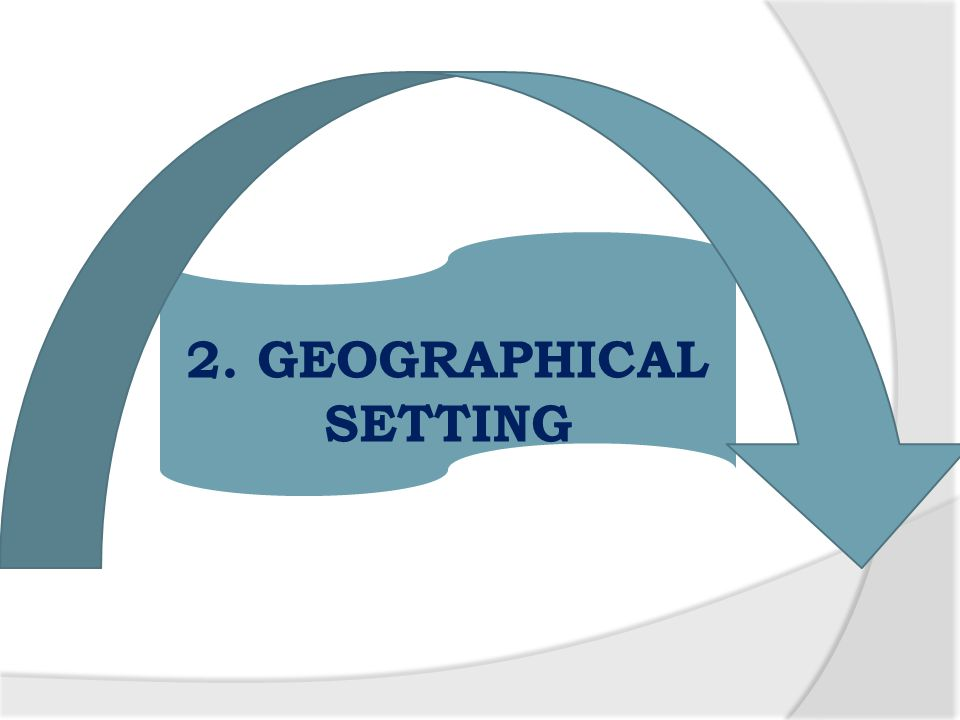 2. GEOGRAPHICAL SETTING