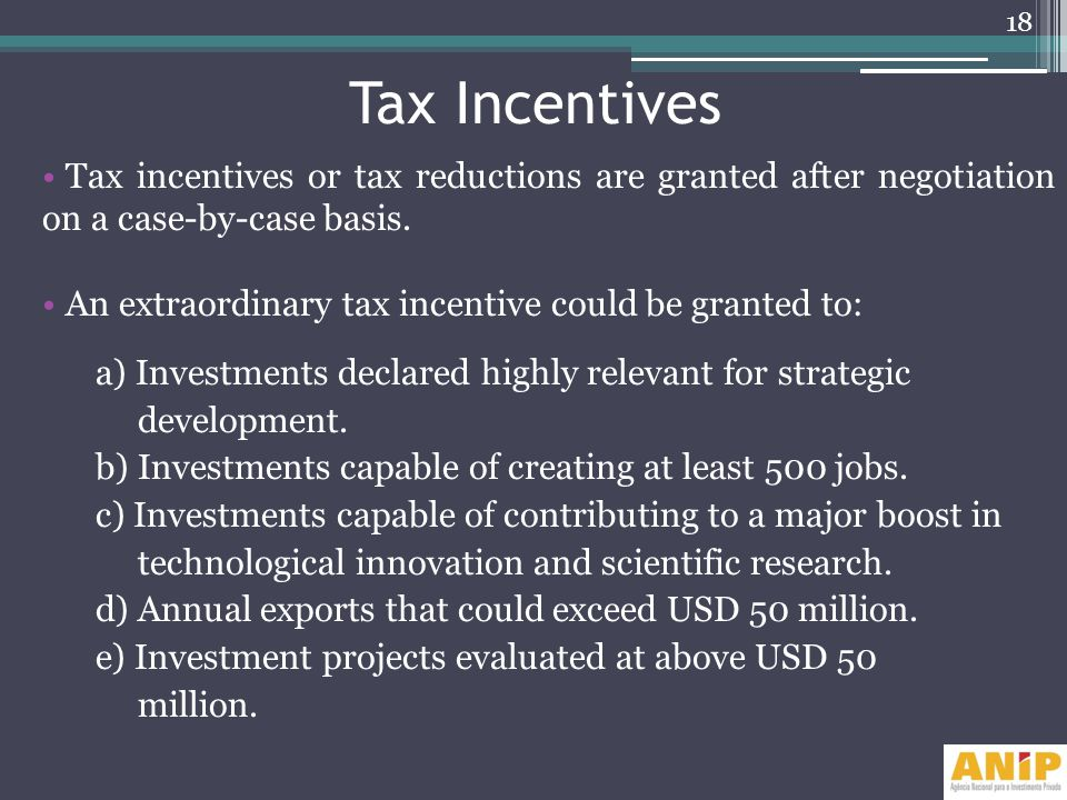 Tax Incentives Tax incentives or tax reductions are granted after negotiation on a case-by-case basis.