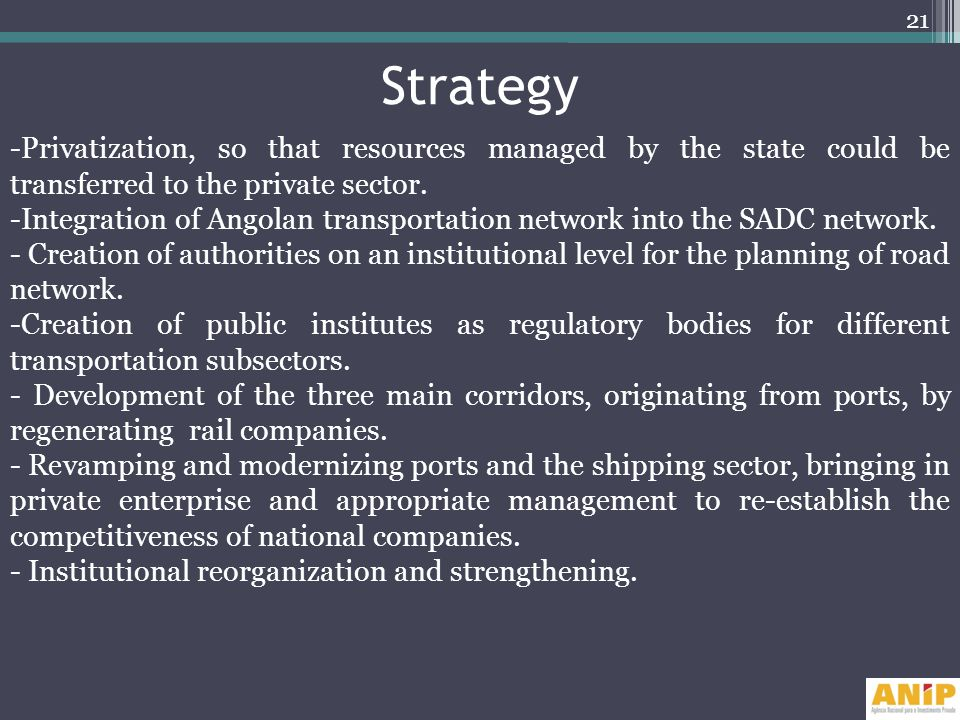 Strategy -Privatization, so that resources managed by the state could be transferred to the private sector.