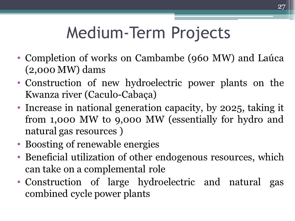 Medium-Term Projects Completion of works on Cambambe (960 MW) and Laúca (2,000 MW) dams.