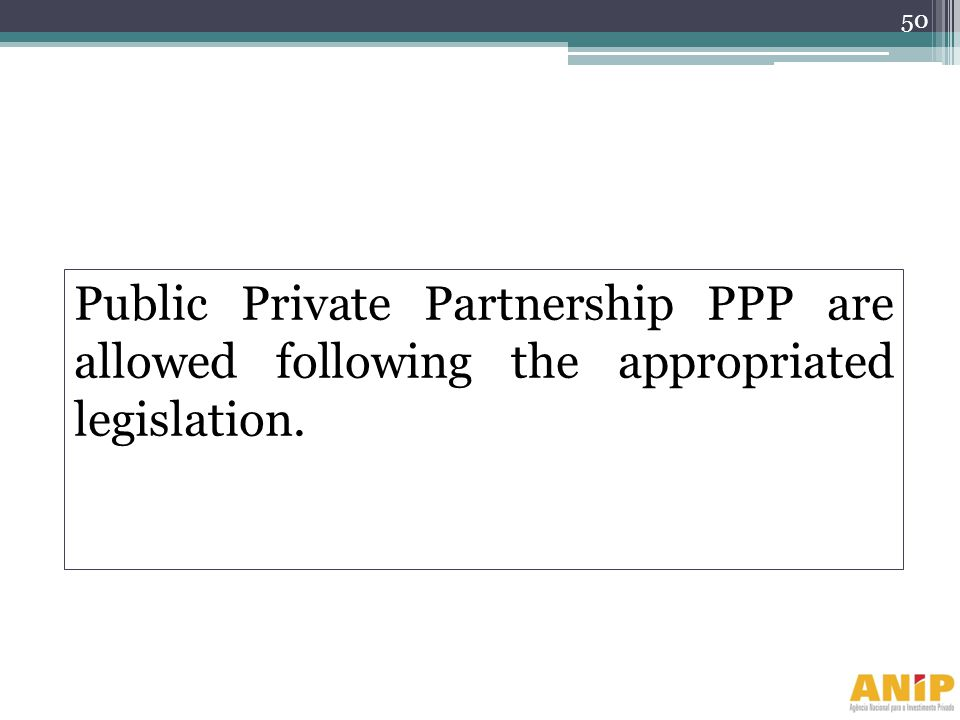 Public Private Partnership PPP are allowed following the appropriated legislation.