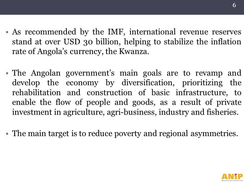 As recommended by the IMF, international revenue reserves stand at over USD 30 billion, helping to stabilize the inflation rate of Angola's currency, the Kwanza.