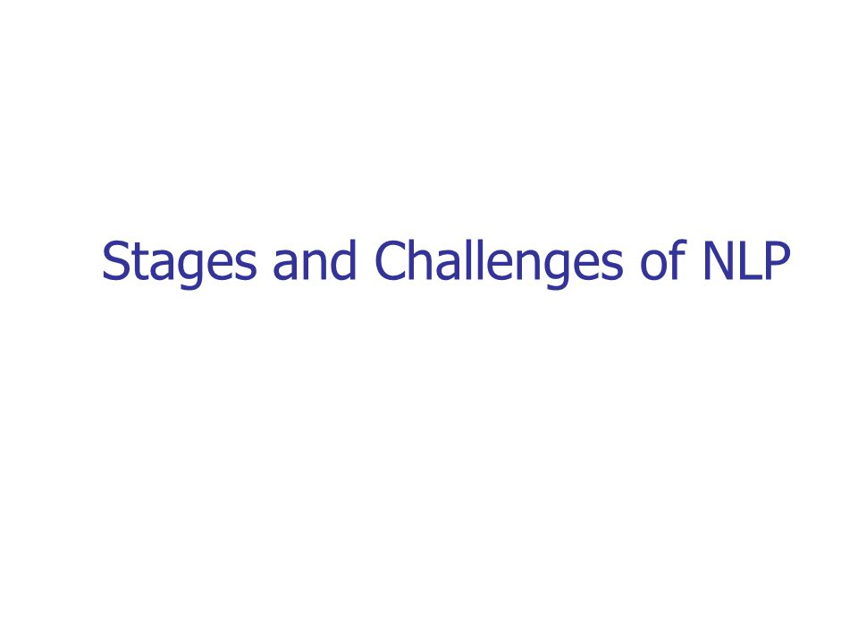 Stages and Challenges of NLP