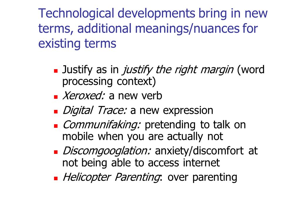 Technological developments bring in new terms, additional meanings/nuances for existing terms