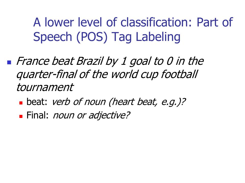 A lower level of classification: Part of Speech (POS) Tag Labeling