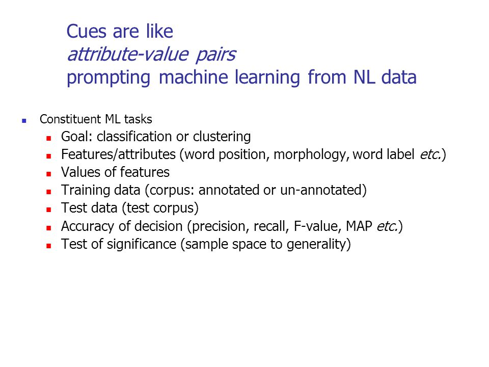 Cues are like attribute-value pairs prompting machine learning from NL data