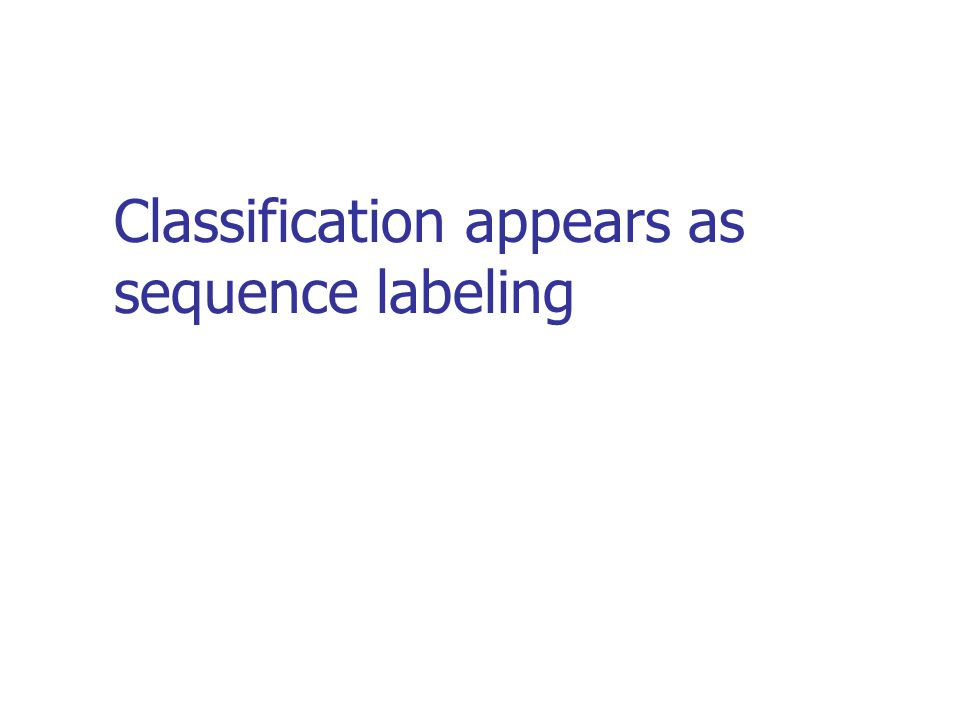Classification appears as sequence labeling