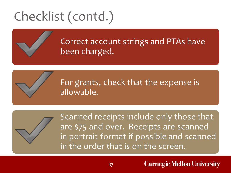 Checklist (contd.) Correct account strings and PTAs have been charged. For grants, check that the expense is allowable.