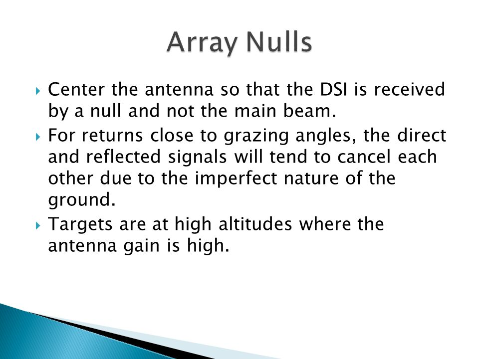 Array Nulls Center the antenna so that the DSI is received by a null and not the main beam.