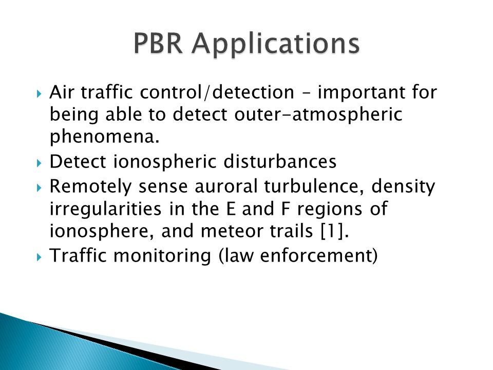 PBR Applications Air traffic control/detection – important for being able to detect outer-atmospheric phenomena.