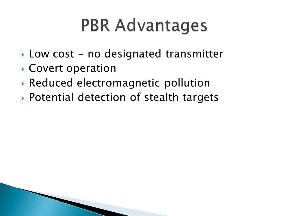 PBR Advantages Low cost - no designated transmitter Covert operation