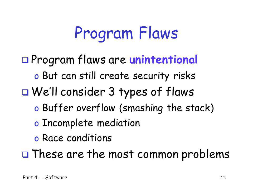 Program Flaws Program flaws are unintentional
