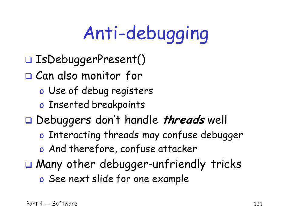 Anti-debugging IsDebuggerPresent() Can also monitor for