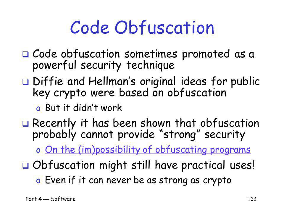 Code Obfuscation Code obfuscation sometimes promoted as a powerful security technique.