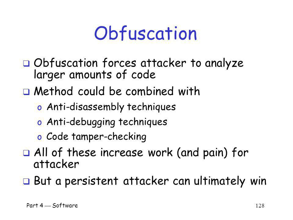 Obfuscation Obfuscation forces attacker to analyze larger amounts of code. Method could be combined with.
