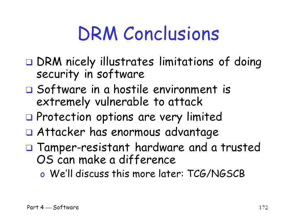 DRM Conclusions DRM nicely illustrates limitations of doing security in software.