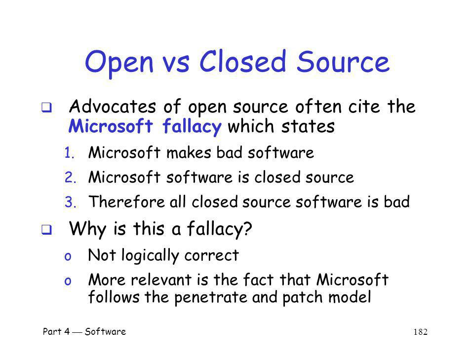Open vs Closed Source Advocates of open source often cite the Microsoft fallacy which states. Microsoft makes bad software.