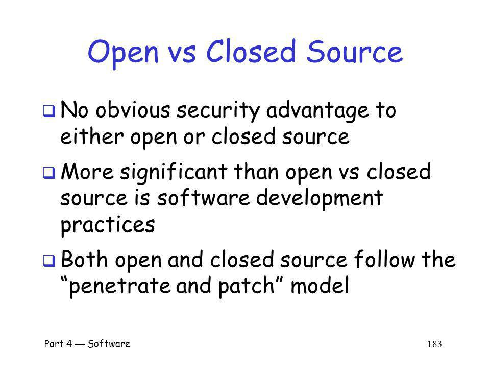 Open vs Closed Source No obvious security advantage to either open or closed source.