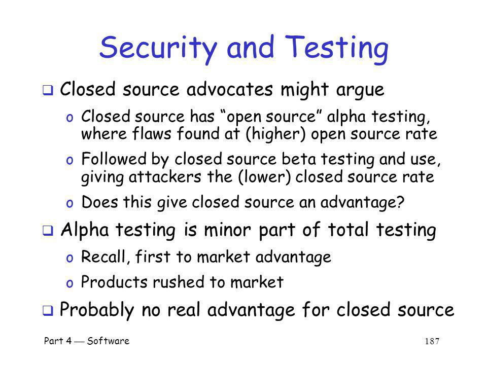 Security and Testing Closed source advocates might argue