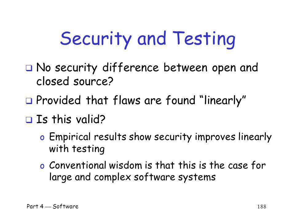 Security and Testing No security difference between open and closed source Provided that flaws are found linearly