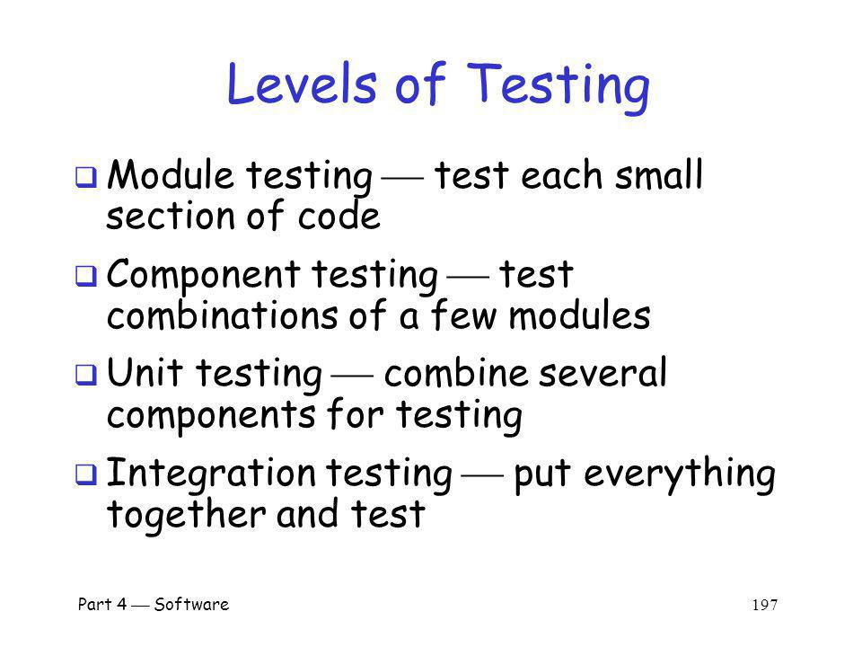 Levels of Testing Module testing  test each small section of code