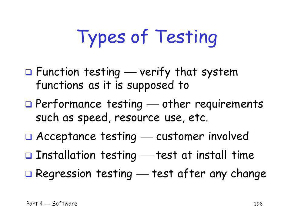 Types of Testing Function testing  verify that system functions as it is supposed to.