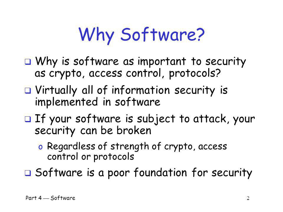 Why Software Why is software as important to security as crypto, access control, protocols
