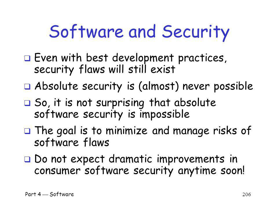 Software and Security Even with best development practices, security flaws will still exist. Absolute security is (almost) never possible.