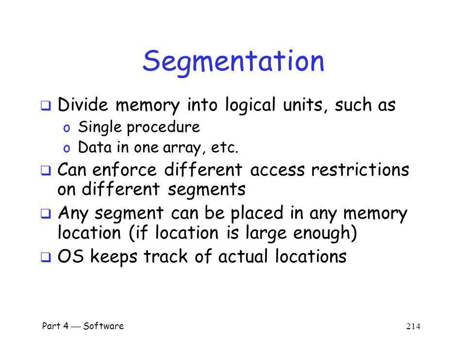 Segmentation Divide memory into logical units, such as