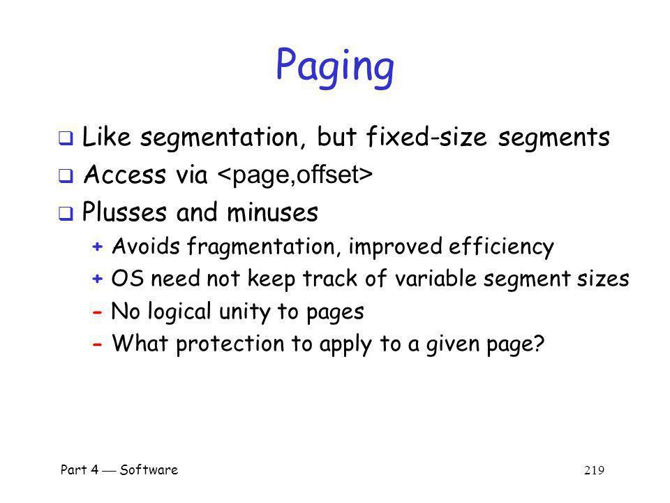 Paging Like segmentation, but fixed-size segments
