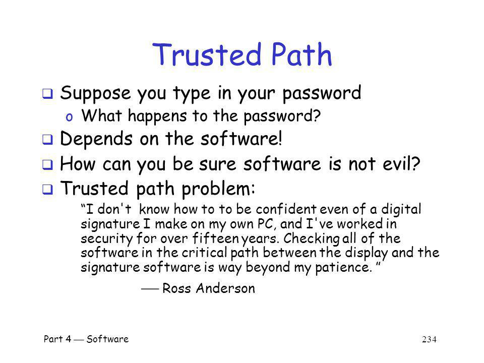 Trusted Path Suppose you type in your password