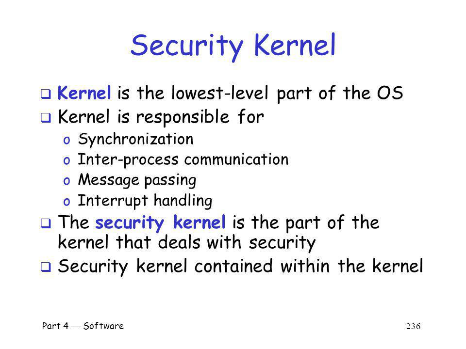 Security Kernel Kernel is the lowest-level part of the OS